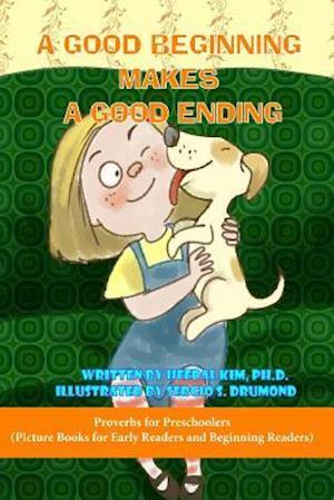 Bog, paperback A Good Beginning Makes a Good Ending af Heedal Kim Ph. D.