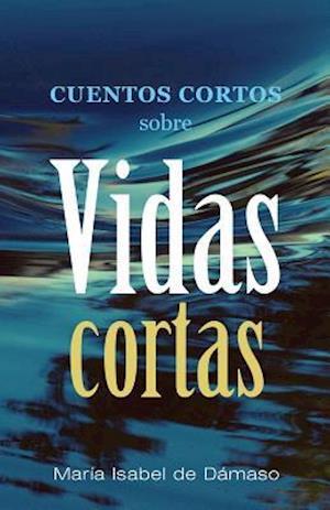 Bog, paperback Cuentos Cortos Sobre Vidas Cortas af Maria Isabel De Damaso