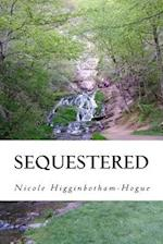 Sequestered af Nicole Higginbotham-Hogue