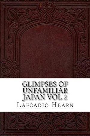 Bog, paperback Glimpses of Unfamiliar Japan Vol 2 af Lafcadio Hearn