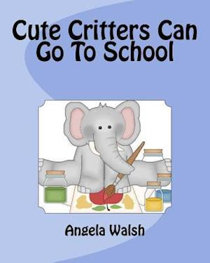 Bog, paperback Cute Critters Can Go to School af Angela Walsh