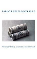 Monetary Policy, an Unorthodox Approach