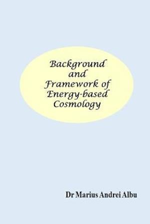Background and Framework of Energy-Based Cosmology