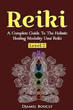 Reiki Level 2 a Complete Guide to the Holistic Healing Modality Usui Reiki Level 2 af MR Djamel Boucly