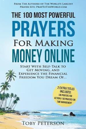 Bog, paperback Prayer the 100 Most Powerful Prayers for Making Money Online 2 Amazing Books Included to Pray for Action & Time Management af Toby Peterson