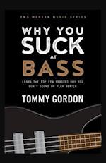 Why You Suck at Bass