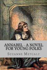 Annabel - A Novel for Young Folks af Suzanne Metcalf