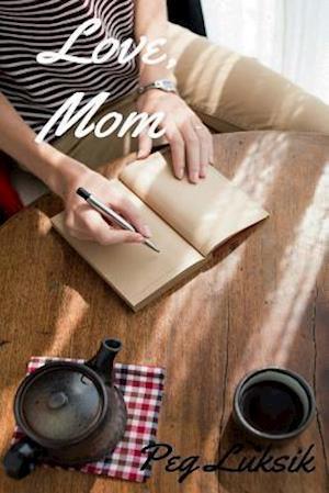 Bog, paperback Love, Mom af Peg Luksik