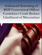 Enhanced Screening of Bop Correctional Officer Candidates Could Reduce Likelihood of Misconduct