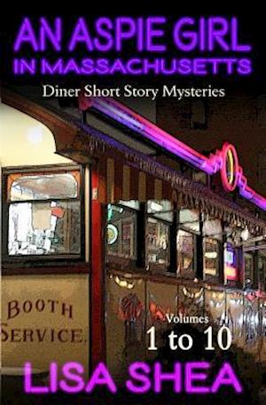 Bog, paperback An Aspie Girl in Massachusetts - Diner Short Story Mysteries Volumes 1-10 af Lisa Shea