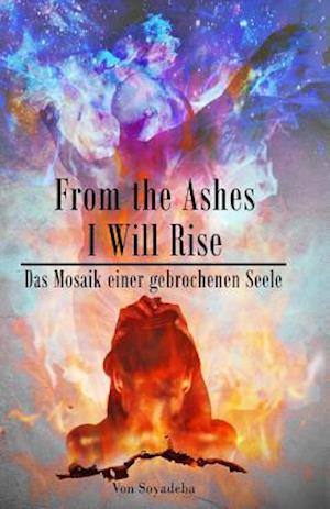 Bog, paperback From the Ashes I Will Rise - Das Mosaik Einer Gebrochenen Seele