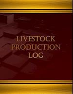 Livestock Production Log (Log Book, Journal - 125 Pgs, 8.5 X 11 Inches)