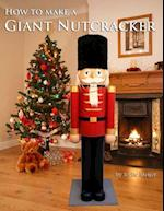 How to Make a Giant Nutcracker