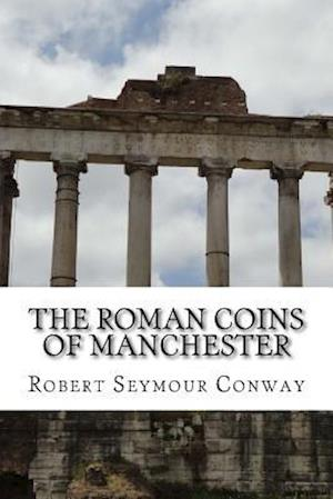 Bog, paperback The Roman Coins of Manchester af Robert Seymour Conway, George Cyril Brooke, John MacInnes