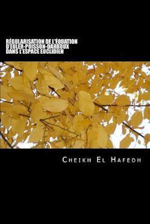 Bog, paperback Regularisation Des Equations D'Euler-Poisson-Darboux Dans L'Espace Euclidien af Cheikh Mohamed El Hafedh