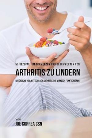 Bog, paperback 55 Rezepte, Um Schmerzen Und Beschwerden Von Arthritis Zu Lindern af Joe Correa Csn