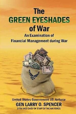 Bog, paperback The Green Eyeshades of War an Examination of Financial Management During War af United States Government Us Airforce