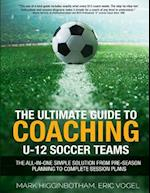The Ultimate Guide to Coaching U-12 Soccer Teams