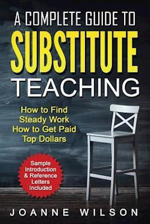 Bog, paperback A Complete Guide to Substitute Teaching af Joanne Wilson