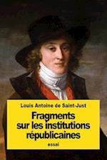 Fragments Sur Les Institutions Republicaines af Louis Antoine De Saint-Just