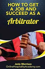 How to Get a Job and Succeed as a Arbitrator