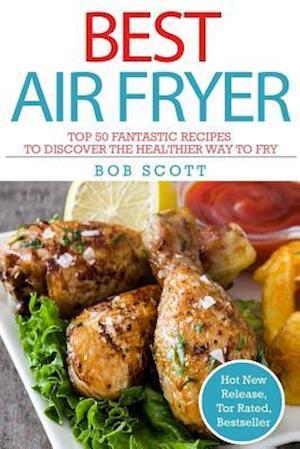 Bog, paperback Best Air Fryer af Bob Scott