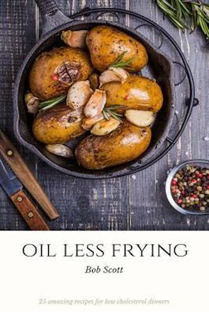 Bog, paperback Oil Less Frying af Bob Scott