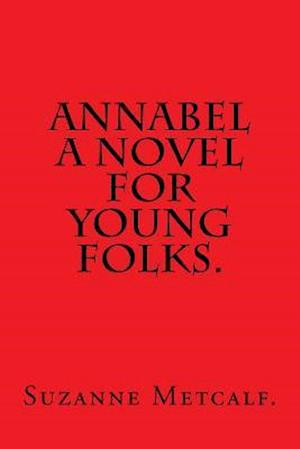 Annabel a Novel for Young Folks by Suzanne Metcalf.
