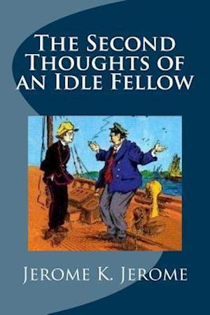 Bog, paperback The Second Thoughts of an Idle Fellow af Jerome K. Jerome
