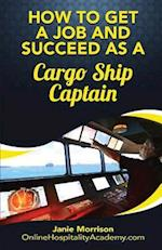 How to Get a Job and Succeed as a Cargo Ship Captain