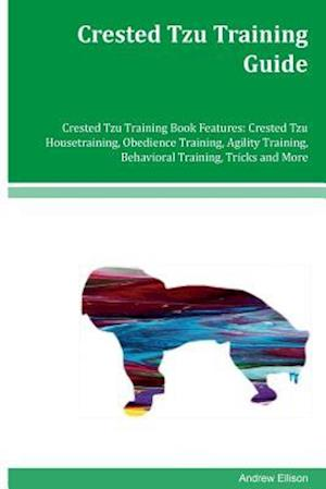 Bog, paperback Crested Tzu Training Guide Crested Tzu Training Book Features af Andrew Ellison