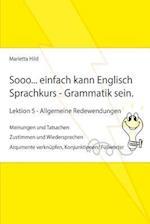 Sooo... Einfach Kann Englisch Sprachkurs - Grammatik Sein. Lektion 5 - Allgemeine Redewendungen