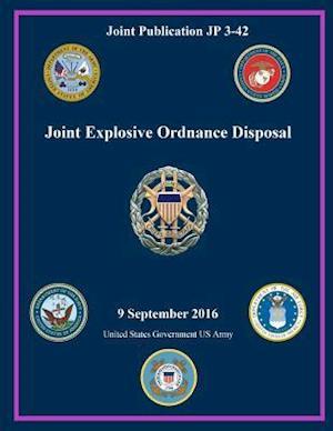 Bog, paperback Joint Publication Jp 3-42 Joint Explosive Ordnance Disposal 9 September 2016 af United States Government Us Army