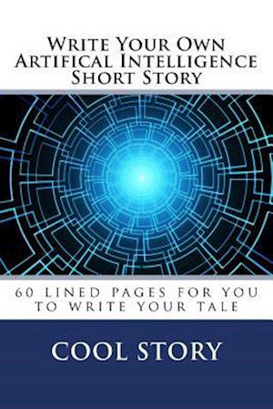 Write Your Own Artifical Intelligence Short Story