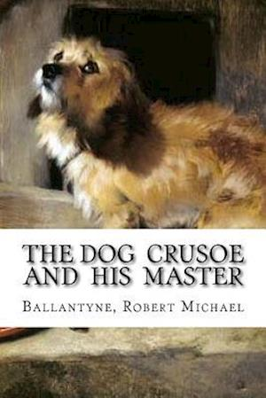 Bog, paperback The Dog Crusoe and His Master af Ballantyne Robert Michael