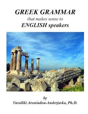 Bog, paperback Greek Grammar That Makes Sense to English Speakers af Dr Vassiliki Aroniadou-Anderjaska