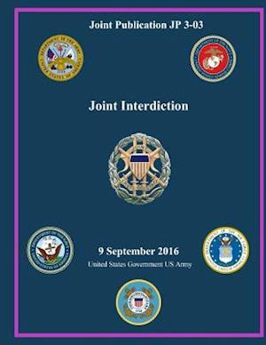 Bog, paperback Joint Publication Jp 3-03 Joint Interdiction 9 September 2016 af United States Government Us Army