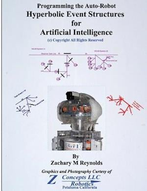 Bog, paperback Programming the Auto-Robot Hyperbolic Event Structures for Artificial Intelligence af Zachary M. Reynolds