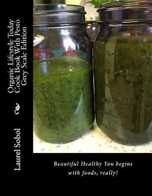 Bog, paperback Organic Lifestyle Today Cook Book with Pesto Grey Scale Edition af Laurel M. Sobol