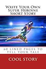 Write Your Own Super Heroine Short Story