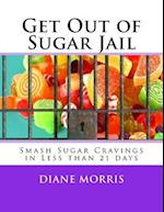 Get Out of Sugar Jail af Diane B. Morris