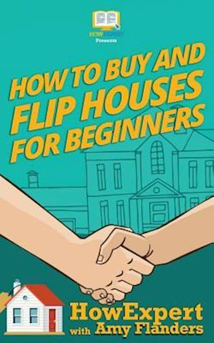 Bog, paperback How to Buy and Flip Houses for Beginners af Howexpert Press, Amy Flanders