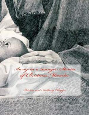 Bog, paperback Away in a Manger- Stories of Christmas Miracles af Patricia and Anthony Chiappa