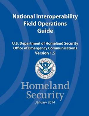Bog, paperback National Interoperability Field Operations Guide Version 1.5 af U. Offi Ce of Emergency Communications