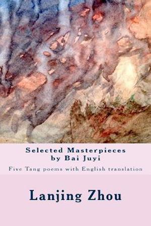 Bog, paperback Selected Masterpieces by Bai Juyi af Lanjing Zhou