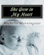 She Grew in My Heart af Mrs Michelle Elaine Morningstar