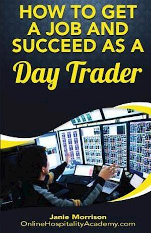 Bog, paperback How to Get a Job and Succeed as a Day Trader af Janie Morrison