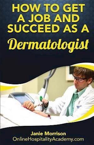 Bog, paperback How to Get a Job and Succeed as a Dermatologist af Janie Morrison