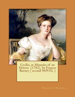 Cecilia, or Memoirs of an Heiress (1782) by Frances Burney ( Second Novel )