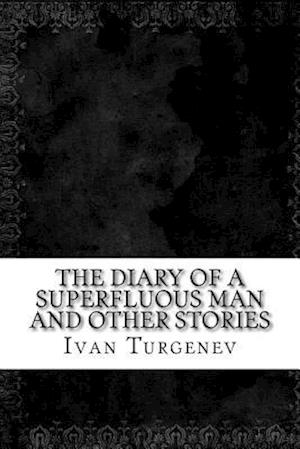 Bog, paperback The Diary of a Superfluous Man and Other Stories af Ivan Sergeyevich Turgenev